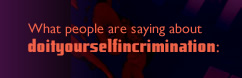 What people are saying about doityourselfincrimination